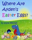 Where Are Ayden's Easter Eggs? by Joyce Mitchell (Paperback / softback, 2014)