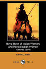 Boys' Book of Indian Warriors and Heroic Indian Women (Illustrated Edition) (Dodo Press) by Edwin L Sabin (Paperback / softback, 2010)