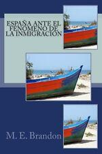Espa�a Ante el Fen�meno de la Inmigraci�n by M. E. Brandon (2012, Paperback)