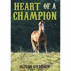 Heart of a Champion 9781457530593 by Alison Gieschen Hardback