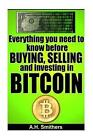 Everything You Need to Know about Buying, Selling and Investing in Bitcoin by A H Smithers (Paperback / softback, 2013)
