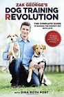 Zak George's Dog Training Revolution: The Complete Guide to Raising the Perfect Pet with Love by Dina Roth Port, Zak George (Paperback / softback, 2016)
