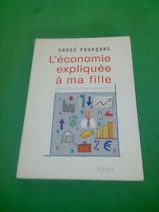 L'économie Expliquée à Ma Fille - André Fourçans - Seuil