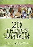 20 Things I Need to Tell My Husband: A Message for Wives: Devotions to Strengthe