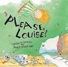 Please, Louise! by Frieda Wishinsky (Hardback, 2007)
