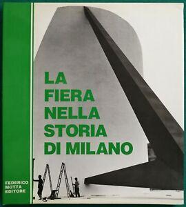 La fiera nella storia di Milano - Giuseppe Longoni, Cesare Colombo - Motta 1987