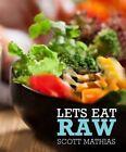 Let's Eat Raw by Scott Mathias (Hardback, 2014)