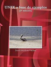 Unix a Base de Ejemplos by David Martínez Perales (2011, Paperback)
