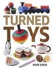 Turned Toys: 12 Fun Projects to Create for Children by Mark Baker (Paperback, 2016)