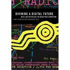 Divining a Digital Future: Mess and Mythology in Ubiquitous Computing by Paul Dourish, Genevieve Bell (Paperback, 2014)