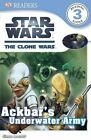 DK Readers L3: Star Wars: The Clone Wars: Ackbar's Underwater Army by Simon Beecroft (Paperback / softback)