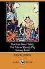 Slumber-Town Tales: The Tale of Grunty Pig (Illustrated Edition) (Dodo Press) by Arthur Scott Bailey (Paperback / softback, 2008)