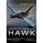 The British Aerospace Hawk: A Photographic Tribute by Michael Leek (Hardback, 2014)