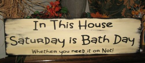Humorous Sign Primitive Sign In This House Saturday is Bath Day