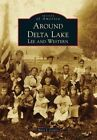 Around Delta Lake: Lee and Western by Mary J Centro (Paperback / softback, 2014)