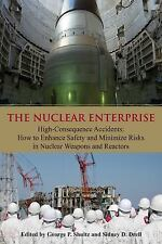 The Nuclear Enterprise: High-Consequence Accidents: How to Enhance Safety and Mi