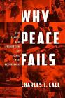 Why Peace Fails : The Causes and Prevention of Civil War Recurrence by Charles T. Call (2012, Paperback)