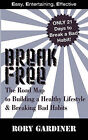 Break Free: The Road Map to Building a Healthy Lifestyle & Breaking Bad Habits by Rory Gardiner (Paperback / softback, 2010)