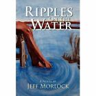 Ripples on The Water 9781436374699 by Jeff Morlock Hardcover