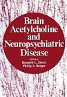 Brain Acetylcholine and Neuropsychiatric Disease by Springer-Verlag New York Inc. (Paperback, 2012)