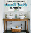 Small Bath Solutions by Better Homes & Gardens (Paperback, 2010)