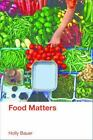 Food Matters by Holly Bauer (2016, Paperback)