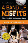 A Band of Misfits: Tales of the 2010 San Francisco Giants by Andrew Baggarly (Hardback, 2011)