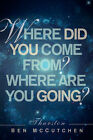 Where Did You Come From? and Where Are You Going? by Thurston Ben McCutchen (Paperback / softback, 2004)