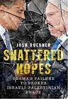 Shattered Hopes: Obama's Failure to Broker Israeli-Palestinian Peace by Josh Ruebner (Paperback, 2014)