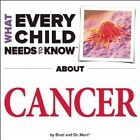 What Every Child Needs to Know About Cancer by R. Bradley Snyder, Marc Engelsgjerd (Board book, 2014)