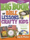 Big Book of Bible Lessons for Crafty Kids by Amy B. Pitcher (Paperback, 2008)