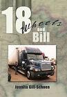 18 Wheels and Bill by Juanita Gill-Schoen (Paperback, 2011)