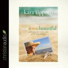 And It Was Beautiful : Celebrating Life in the Midst of the Long Good-Bye by Kara Tippetts (2016, CD, Unabridged)