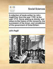 A Collection of Tracts Written by John Asgill Esq; From the Year 1700. to the Year 1715. Some Relating to Divinity: And Others to the History of the Monarchy, the Succession of the Crown, and Constitution of the Government of Great Britain. by John Asgill (Paperback / softback, 2010)