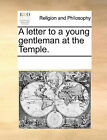 A Letter to a Young Gentleman at the Temple. by Multiple Contributors (Paperback / softback, 2010)