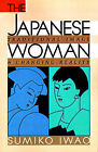 The Japanese Woman: Traditional Image and Changing Reality by Sumiko Iwao (Paperback, 1993)