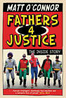 Fathers 4 Justice: The Inside Story by Matt O'Connor (Hardback, 2007)