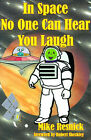 In Space No One Can Hear You Laugh by Michael D. Resnick (Paperback, 2000)