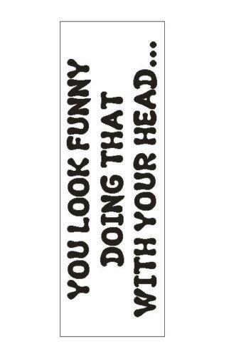 You Look Funny Bumper Sticker or Helmet Sticker D856 Gag Gift Prank