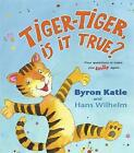 Tiger-tiger, is it True?: Four Questions to Make You Smile Again by Byron Katie (Hardback, 2009)