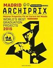 Archiprix International Madrid 2015 - the World's Best Graduation Projects by Netherlands Architecture Institute (NAi Uitgevers/Publishers) (Paperback, 2015)