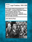 The Origin of the Corporation of Leicester: A Lecture Delivered Before the Leicester Literary and Philosophical Society: With an Appendix Containing a Selection from the Borough Charters. by John Dennis Paul (Paperback / softback, 2010)