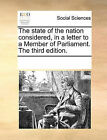 The State of the Nation Considered, in a Letter to a Member of Parliament. the Third Edition. by Multiple Contributors (Paperback / softback, 2010)