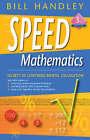 Speed Mathematics: Secrets of Lightning Mental Calculation by Bill Handley (Paperback, 2008)
