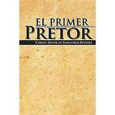 El Primer Pretor by Carlos Xavier De Lamadrid Reverte (2012, Hardcover)