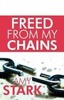 Freed From My Chains 9781448973408 by Amy Stark Paperback