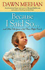 Because I Said So: And Other Tales from a Less-Than-Perfect Parent by Dawn Meehan (Paperback / softback, 2011)