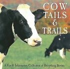 Cow Tails & Trails  : A Fun & Informative Collection of Everything Bovine by Willow Creek Press (Hardback, 2005)