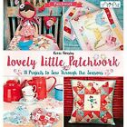 Lovely Little Patchwork: 18 Projects to Sew Through the Seasons by Kerri Horsley (Paperback, 2016)