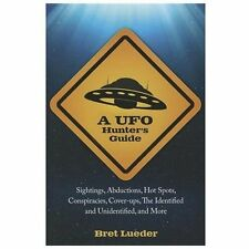 A UFO Hunter's Guide: Sightings, Abductions, Hot Spots, Conspiracies, Coverups,
